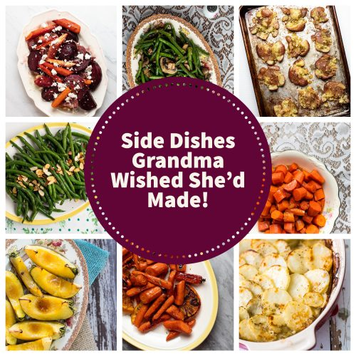 Side Dishes Grandma Wished She'd Made!